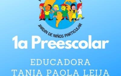 1.A PREESCOLAR EDUC. TANIA LEIJA CICLO 2021-2022