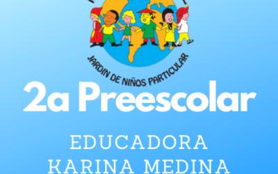 2.A PREESCOLAR EDUC. KARINA MEDINA CICLO 2021-2022